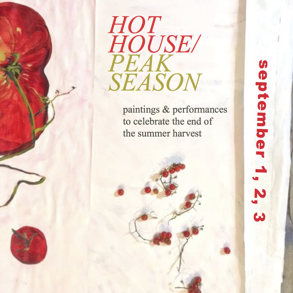 HOT HOUSE/ PEAK SEASON  is a series of paintings and performances celebrating the end of summer harvest taking place on Govenors Island on Friday, Saturday and Sunday September 1-3. Visit the HOT HOUSE at Building 5 in Nolan Park to view the paintings, and see the calendar for a full schedule of performances. ( Island Map  |  Ferry Schedule )
