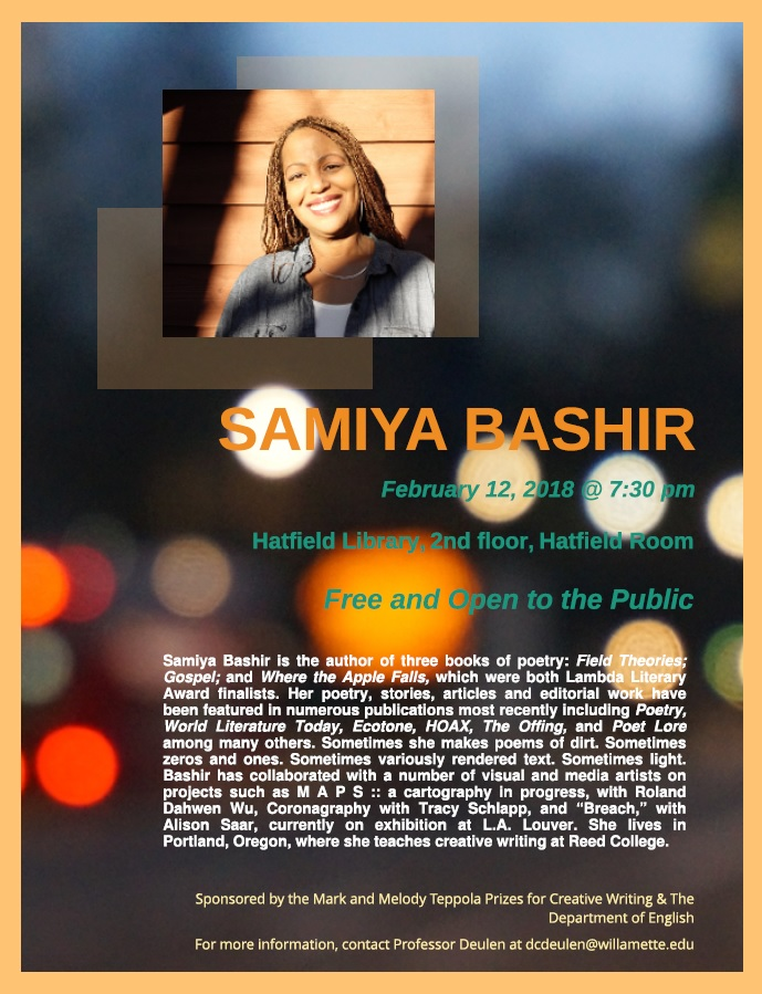 Poetry by Samiya Bashir - Please join us for the first event of the Spring 2018 Hallie Ford and Teppola Literary Series, a poetry reading by Samiya Bashir.The reading will take place on Monday, February 12th at 7:30 p.m. in the Hatfield Room (2nd floor of Hatfield Library) and is free and open to the public.