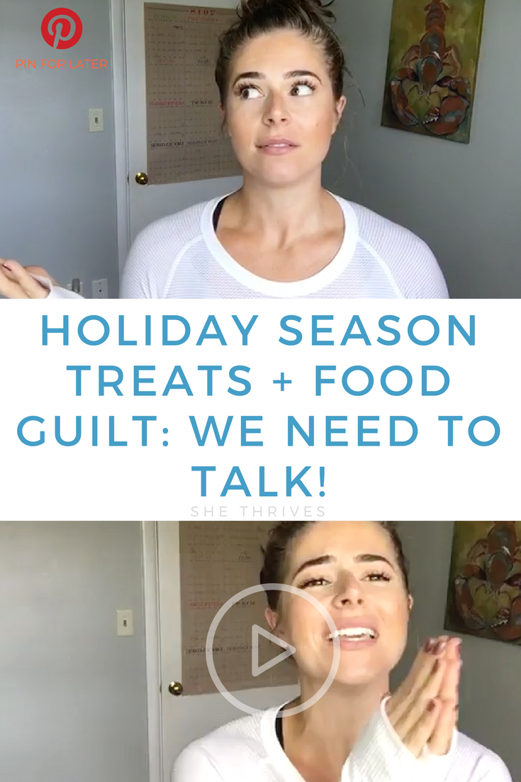 Holiday Season Treats + Food Guilt: We Need to Talk! | SHE THRIVES