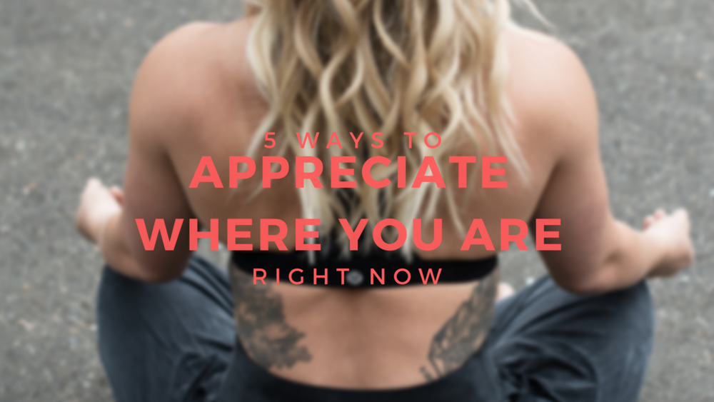 Appreciate where you are right now