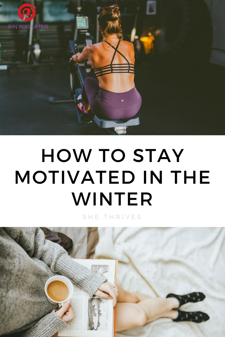 3 Strategies for Staying Motivated in the Winter  |  SHE THRIVES