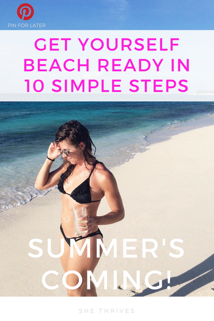 Summer's Almost Here! Get Yourself Beach Ready in 10 Simple Steps! | SHE THRIVES