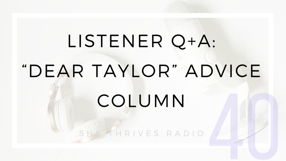 "Listener Q+A: ""Dear Taylor"" Advice Column 