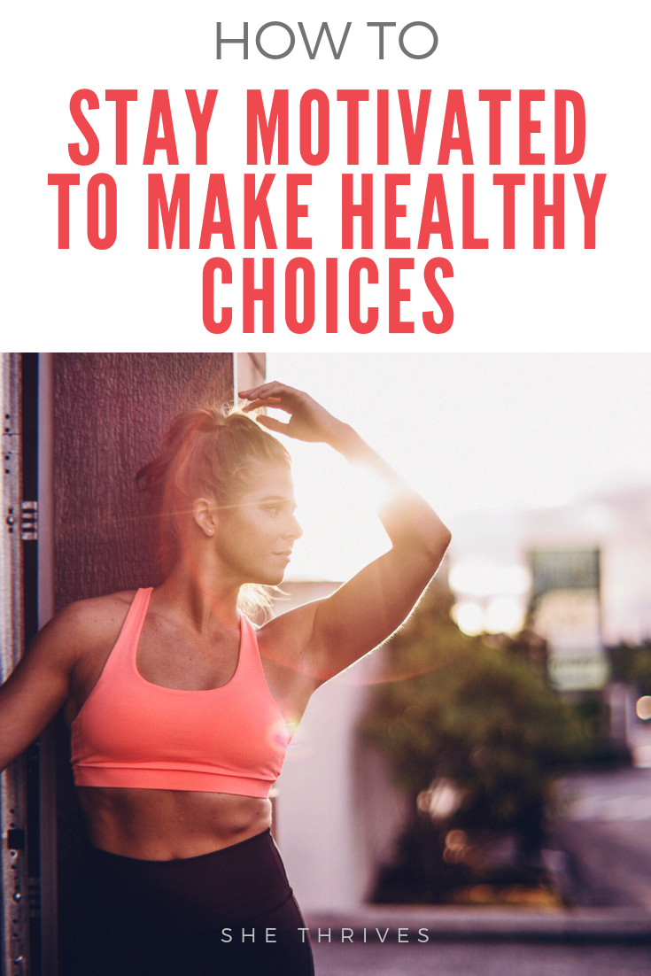 How to Actually Stay MOTIVATED to Make Healthy Choice | SHE THRIVES