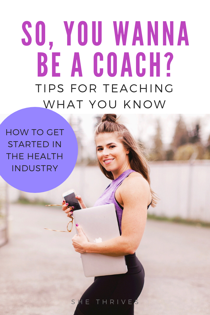 So, You Wanna Be A Coach? Here's How to Make it Happen | SHE THRIVES