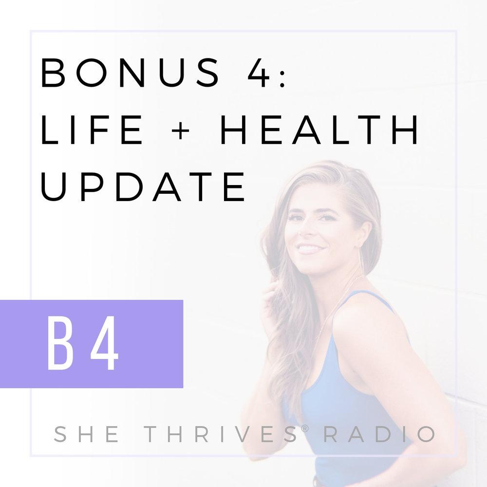 BONUS 4 | Life + Health Update  | SHE THRIVES RADIO
