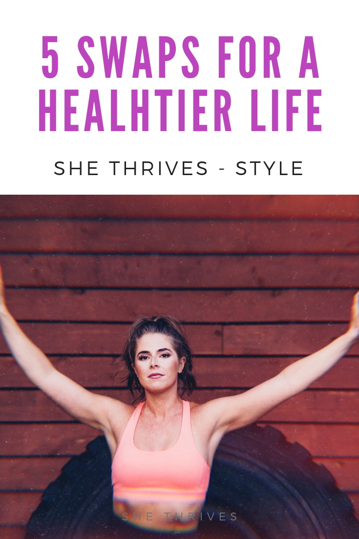 5 SWAPS FOR A HEALTHIER LIFE | SHE THRIVES BLOG