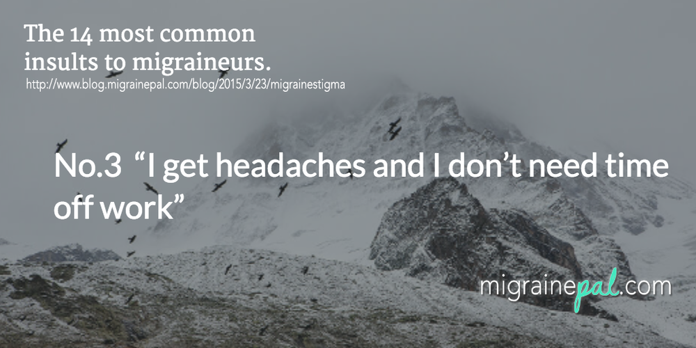 often the migraineur is too polite to say anything to the offender - their boss, loud friend or even family member.  See 13 others at blog.migrainepal.com/blog/2015/3/23/migrainestigma