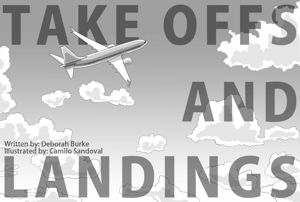 Takeoffs and Landings. Written by Deborah Burke. Illustrated by Camilo Sandoval.