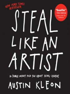 Austin tells us it's OK to steal. Even Picasso did so. Steal something, add your own flavor, and make it your own.