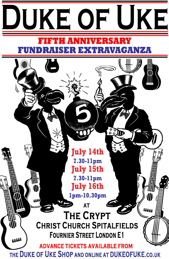 Please join us for the Duke of Uke 5th Anniversary Extravaganza!! featuring 2 nights and an all-dayer special of live performances at The Crypt Christ Church Spitalfields E1 Thursday 14th July 8pm - 11pm The Wave Pictures Tigercats Omi Palone Columbus and Crusoe Tickets £8 in advance Friday 15th July 8pm - 11pm Darren Hayman A Little Orchestra in collaboration with The Pocketbooks Pete Astor Lisbonne Tickets £8 in advance Saturday 15th July 1pm - 10.30pm The London Dirthole Company The Pukes The Bobby Mcgess Nigel Burch and The Fle Pit Orchestra Martin Wheatley of The Hula Bluebirds Koasound The Strumpettes The Dulwich Ukulele Club Stuart Silver The Ukulele Project Salwar Azar PLUS OPEN MIC and MORE to be confirmed!! Tickets £12 in advance Tickets available from the Duke of Uke shop or online at dukeofuke.co.uk All proceeds to go towards finding the Duke of Uke a new home. There are only 130 tickets available for each of these events and we expect them to sell out pretty quickly. so to avoid dissapointment CLICK HERE to get your tickets today!