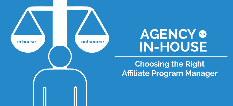 routes to consider when choosing an affiliate program manager do you want to hire someone to manage your program in house or hire an outside agency - Agency Manager