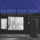 The Danny Fox Trio,  The Great Nostalgiast