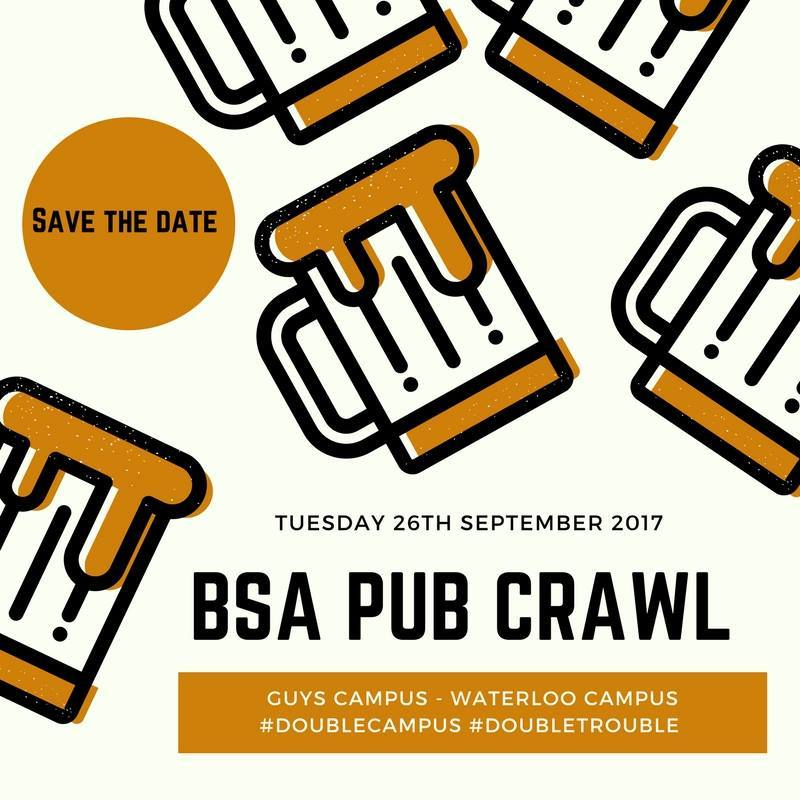 Join us for the famous BSA pub crawl. Involving both the Waterloo and Guy's campuses, we will explore the best watering holes in the area. With great deals exclusively for BSA attendees, the night will be easy on the wallet and great for meeting all of your peers