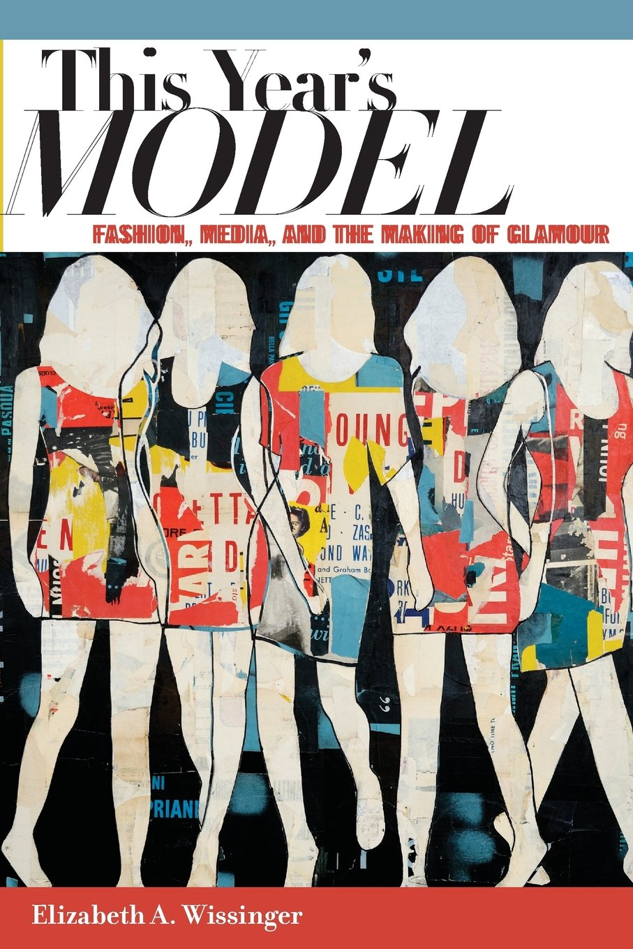 This Year's Model: Fashion, Media, and the Making of Glamour by Elizabeth Wissinger