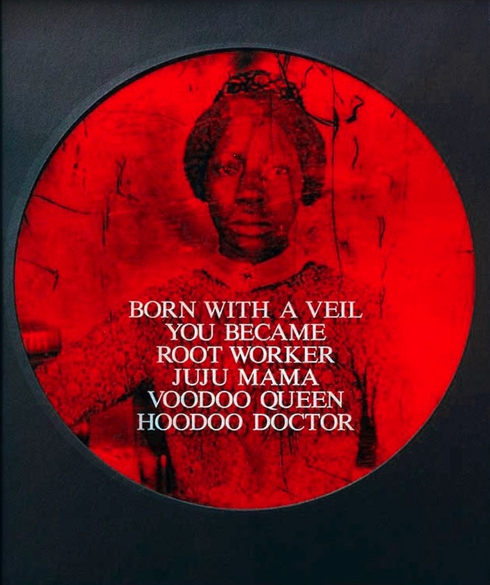 Born With a Veil You Became Root Worker, Juju Mama, Voodoo Queen, Hoodoo Doctor , 1996 by Carrie Mae Weems.