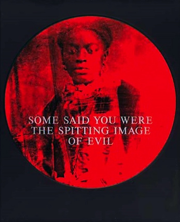 Some Said You Were the Spitting Image of Evil , 1995 by Carrie Mae Weems.