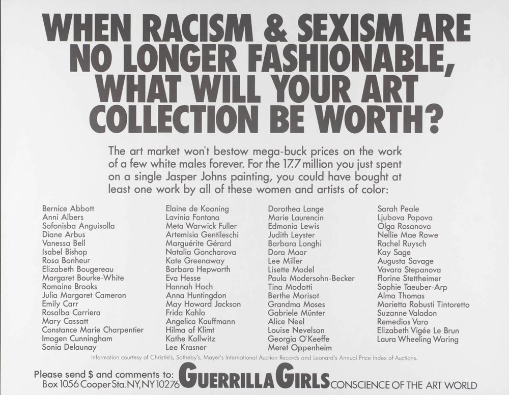 When Racism And Sexism Are No Longer Fashionable, How Much Will Your Art Collection Be Worth? 1989 by Guerrilla Girls.