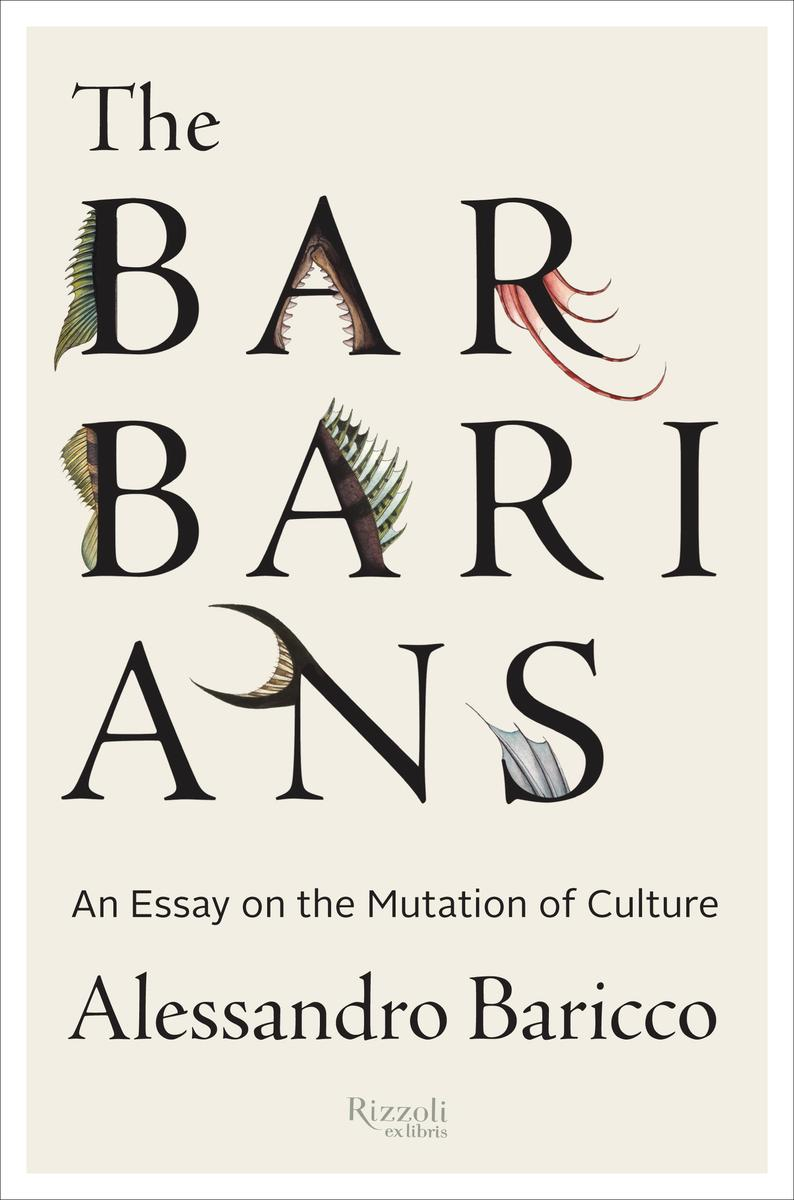 The Barbarians: An Essay on the Mutation of Culture , by  Alessandro Baricco