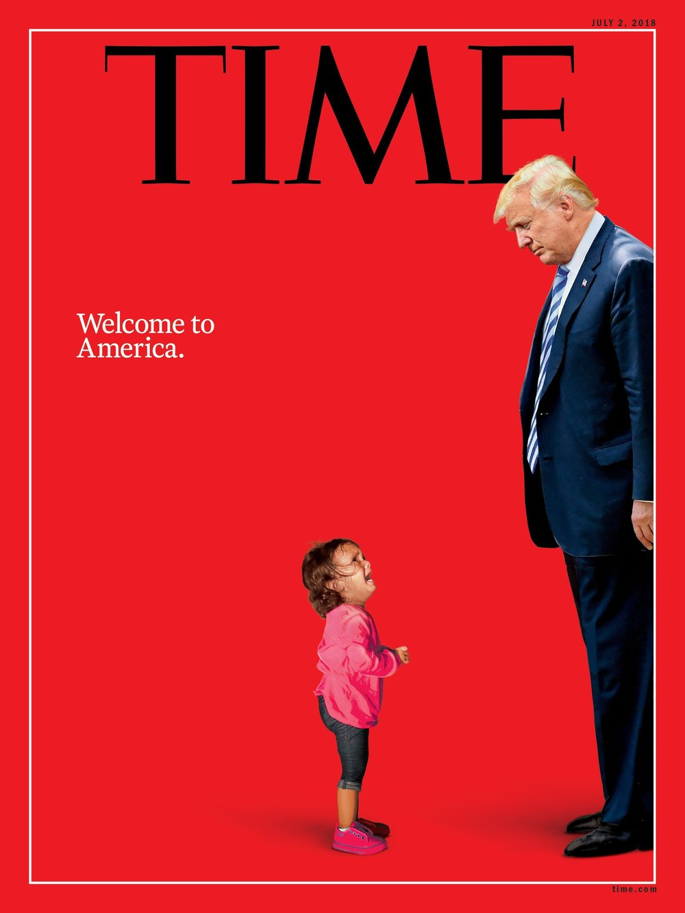 Time  magazine's cover featuring Donald Trump and a two-year-old Honduran girl crying as her mother was being detained in McAllen, Texas.