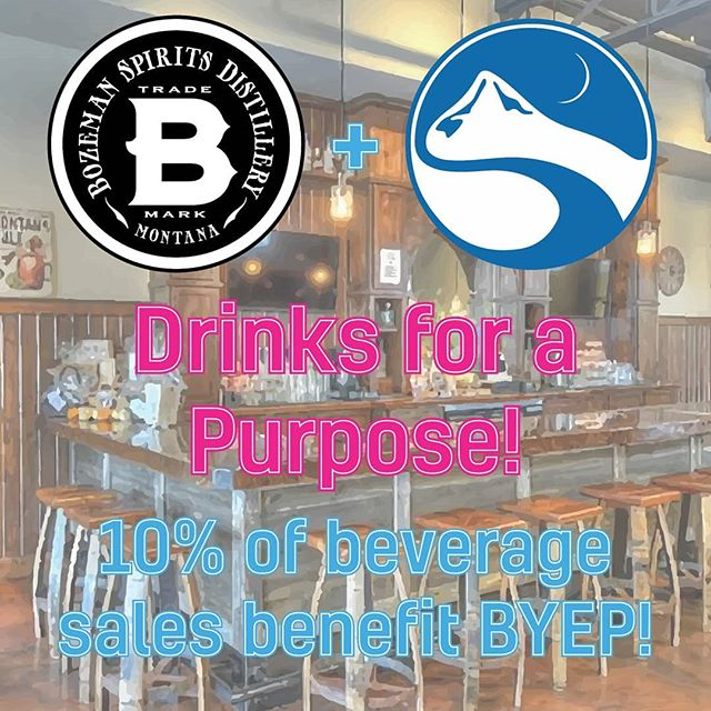 TONIGHT!!! Come on down to Bozeman Spirits Distillery for Drinks for a Purpose!! 10% of proceeds benefit BYEP - the deal goes ALL DAY, but come from 5-8 pm to hang out with the BYEP crew!! We'll see you tonight!! 😊😊😊