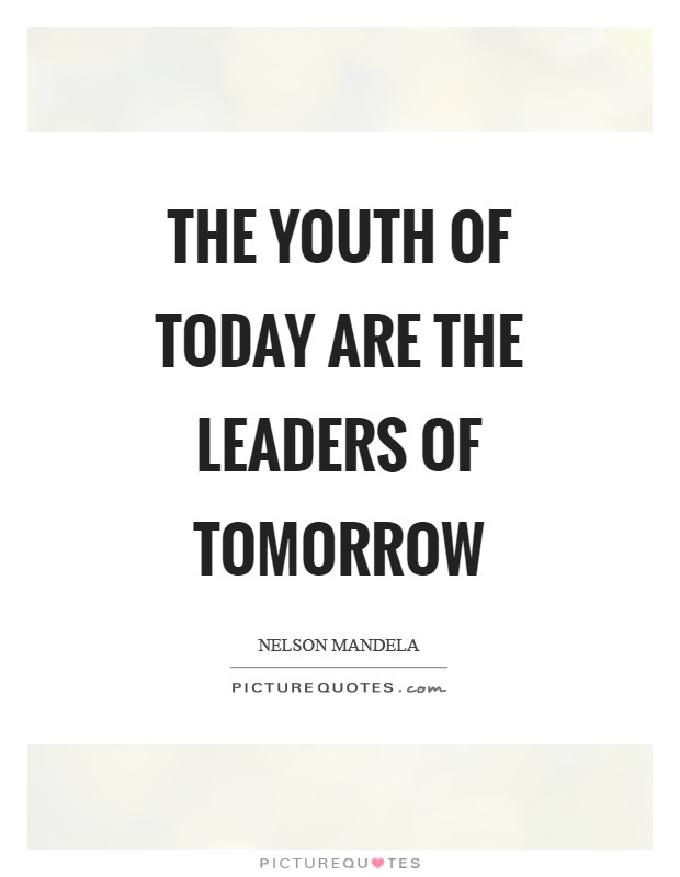 the-youth-of-today-are-the-leaders-of-tomorrow-quote-1.jpg