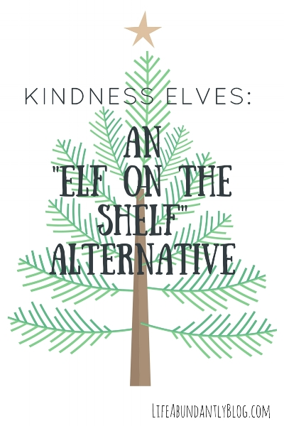 LifeAbundantlyBlog.com Kindness Elves | An Elf on the Shelf Alternative