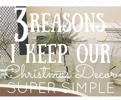 3 Reasons I Keep Our Christmas Decor Super Simple   Some compelling reasons to simplify life this Christmas #simplify #Christmas #frugal #diy