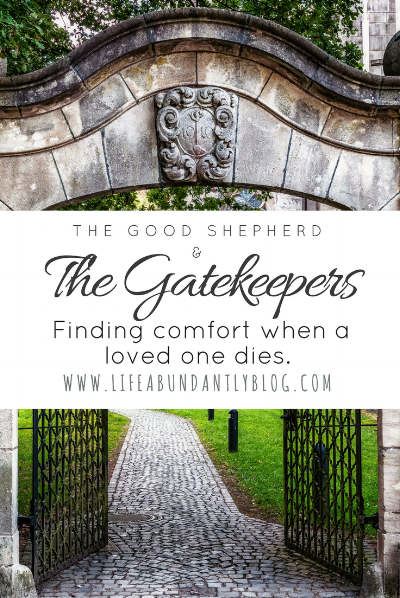 LifeAbundantlyBlog.com Finding comfort when a loved one suddenly dies. The Good Shepherd & The Gatekeepers.