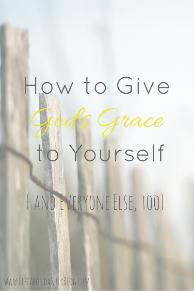 Struggling with Perfectionism? How to Give God's Grace to Yourself and Everyone Else | LifeAbundantlyBlog.com
