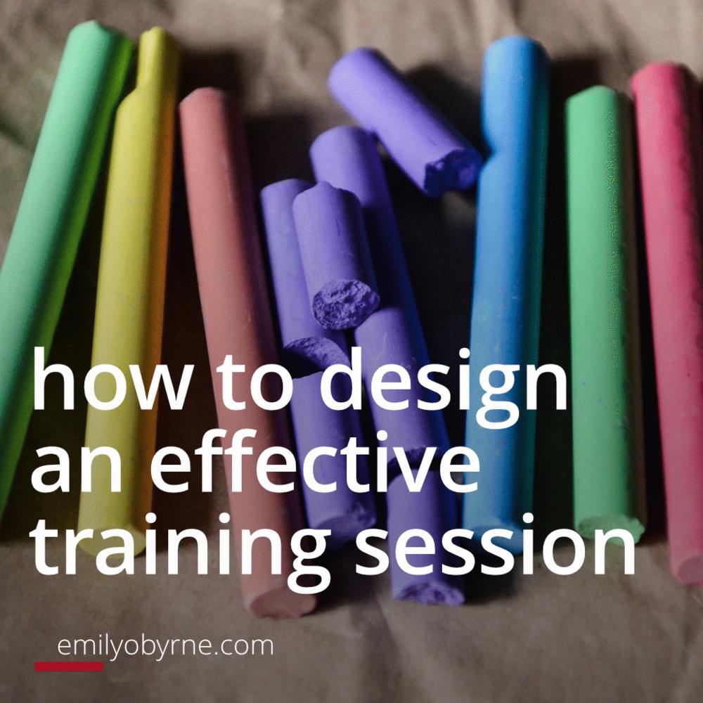 How to design an effective training session | emilyobyrne.com