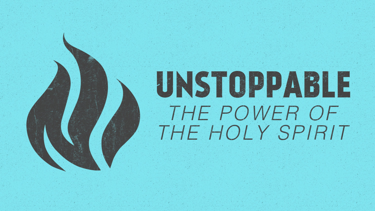 UNSTOPPABLE: THE POWER OF THE HOLY SPIRIT - An Unstoppable