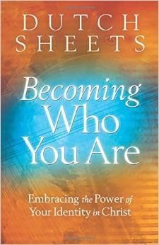 Dutche Sheets: becoming Who You Are