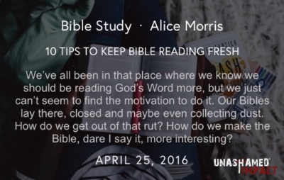 "Click here to read ""10 Tips To Keep Bible Reading Fresh""  By Alice Morris"