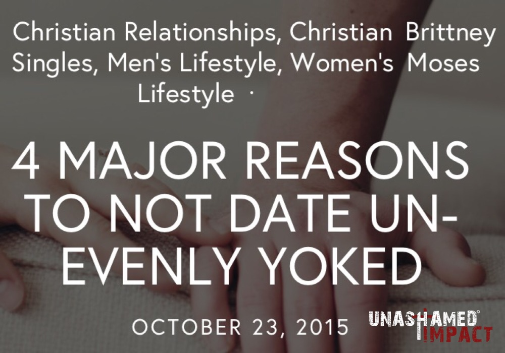 "Click to read ""4 Major Reasons To Not Date Unequally Yoked"" By Brittney Moses"