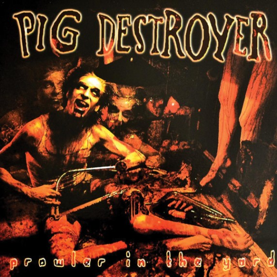 Pig Destroyer - Prowler in the World
