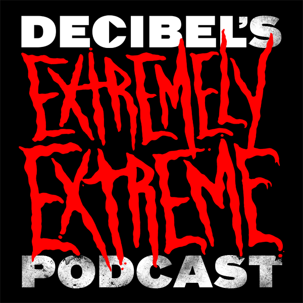 Decibel's Extremely Extreme Podcasts