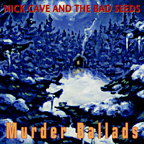 Nick Cave and The Bad Seeds- Murder Ballads