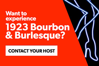 Contact your host to experience 1923 Bourbon & Burlesque