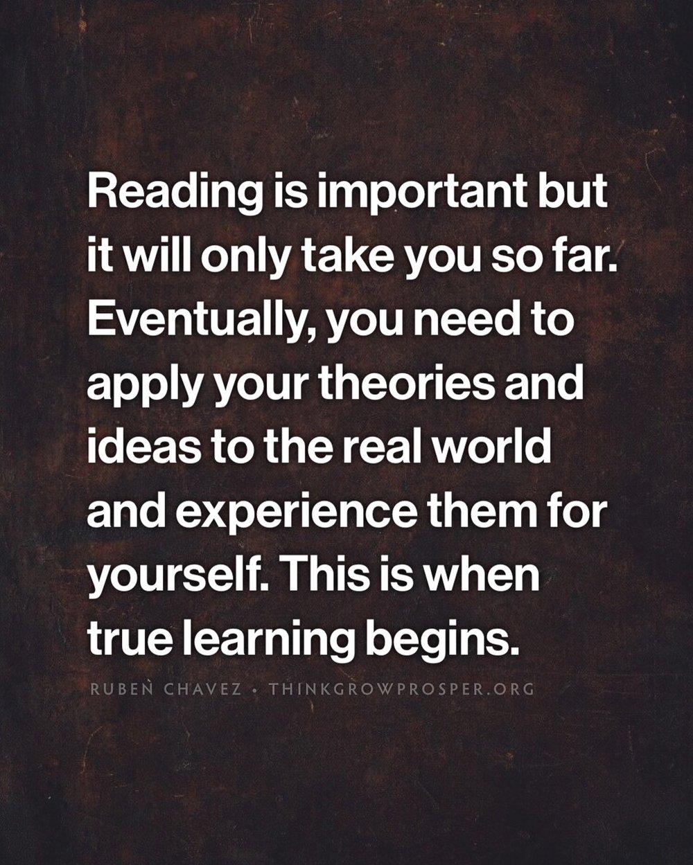 ReadingWillOnlyTakeYouSoFar.jpeg