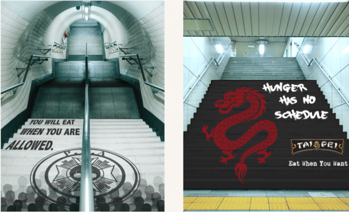 On THE WAY DOWN SUBWAY STAIRS, COMMUTERS WILL SEE THE SAME AUTHORITARIAN STYLES ADS AS THE WALLSCAPES THAT STARTED THE CAMPAIGN. WHEN TRAVELING BACK UP THE STAIRS, THE DRAGON APPEARS AS THE TAI PEI FORCE TELLS COMMUTERS TO EAT WHEN THEY WANT.