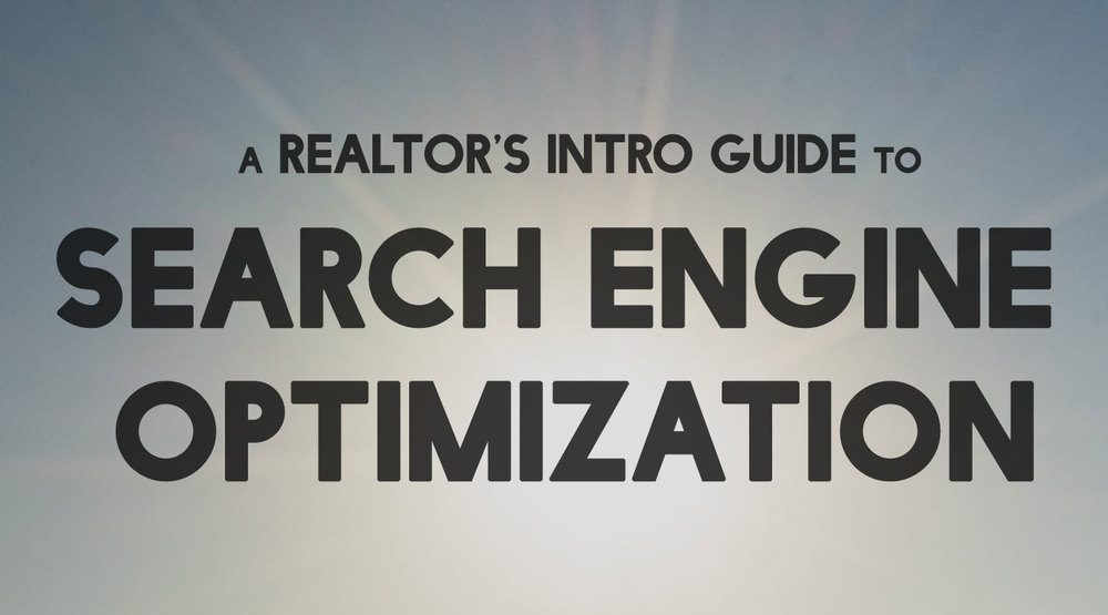 A Realtor's Intro Guide to Search Engine Optimization