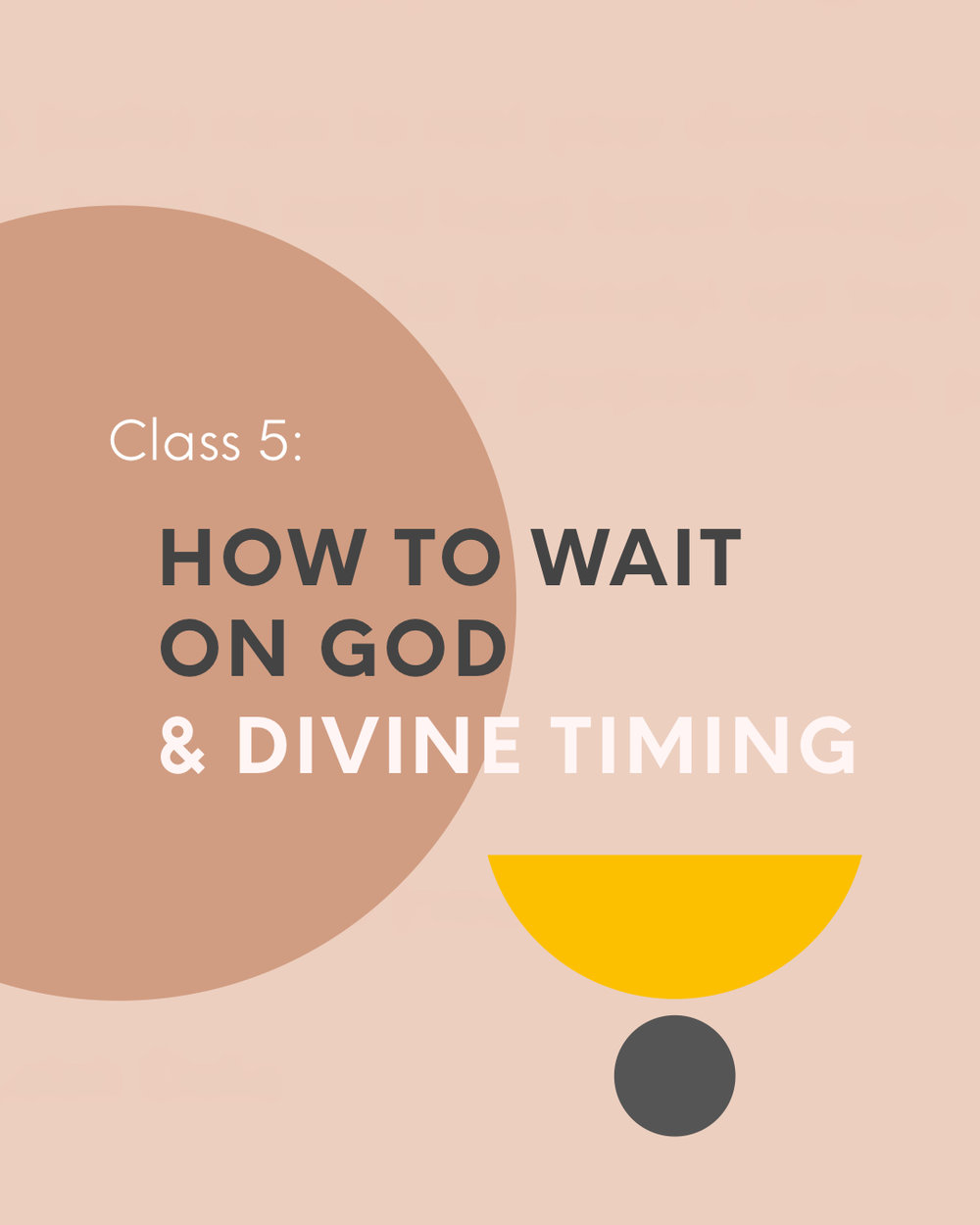 How To Wait on God & Divine Timing - $15We'll learn about divine timing, how to have patience on the journey, how-to discern when to be still, move on, release, and take action, how-to develop and grow where you've been planted, and how-to win and elevate, by optimizing this season you're in.