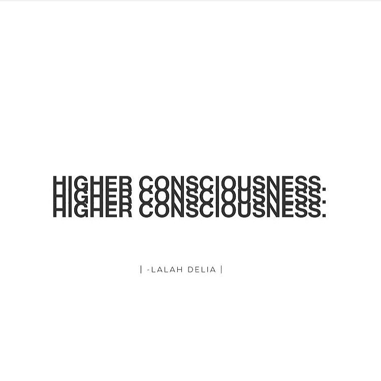 》Higher consciousness is a shift.   It is the dramatic re-ordering of ones mindset, which births changes that greatly benefit the body, mind and spirit, as a collective. It is (most often times) marked by considerable expansion of awareness of the inner connectedness of mind, body, heart, soul, spirit and journey, and of the inter-dependent nature of all things. It is a renewing of ones life and reality, rebuilt on a new foundation of truth, peace, strength and awareness. This shift is brought about by the grueling, exhausting, laboring, rough and tough suffering process; through/by way of life lessons, trials, heart break, near death experiences, illnesses, abuse, lost of a loved one, depression, long-suffering and all other traumatic experiences. The shift, through all these sufferings, then leads to a stage of reflection and self-realization. The end result of the shift into higher consciousness is the experience of a new perspective on life, on ones self and personal journey, the reclamation of mental, emotional and physical health, and the discovery of the strength, courage, purpose and fearlessness needed to positively endure, thrive, remain balanced and vibrate higher through all that may come through this lifetime and it's trying, wavering, changing, yet always in 'divine-order' times.   Life will happen, but staying connected, aligned and activated with higher consciousness, is like becoming your own super hero, every damn day.   VibrateHigherDaily! | -Lalah Delia