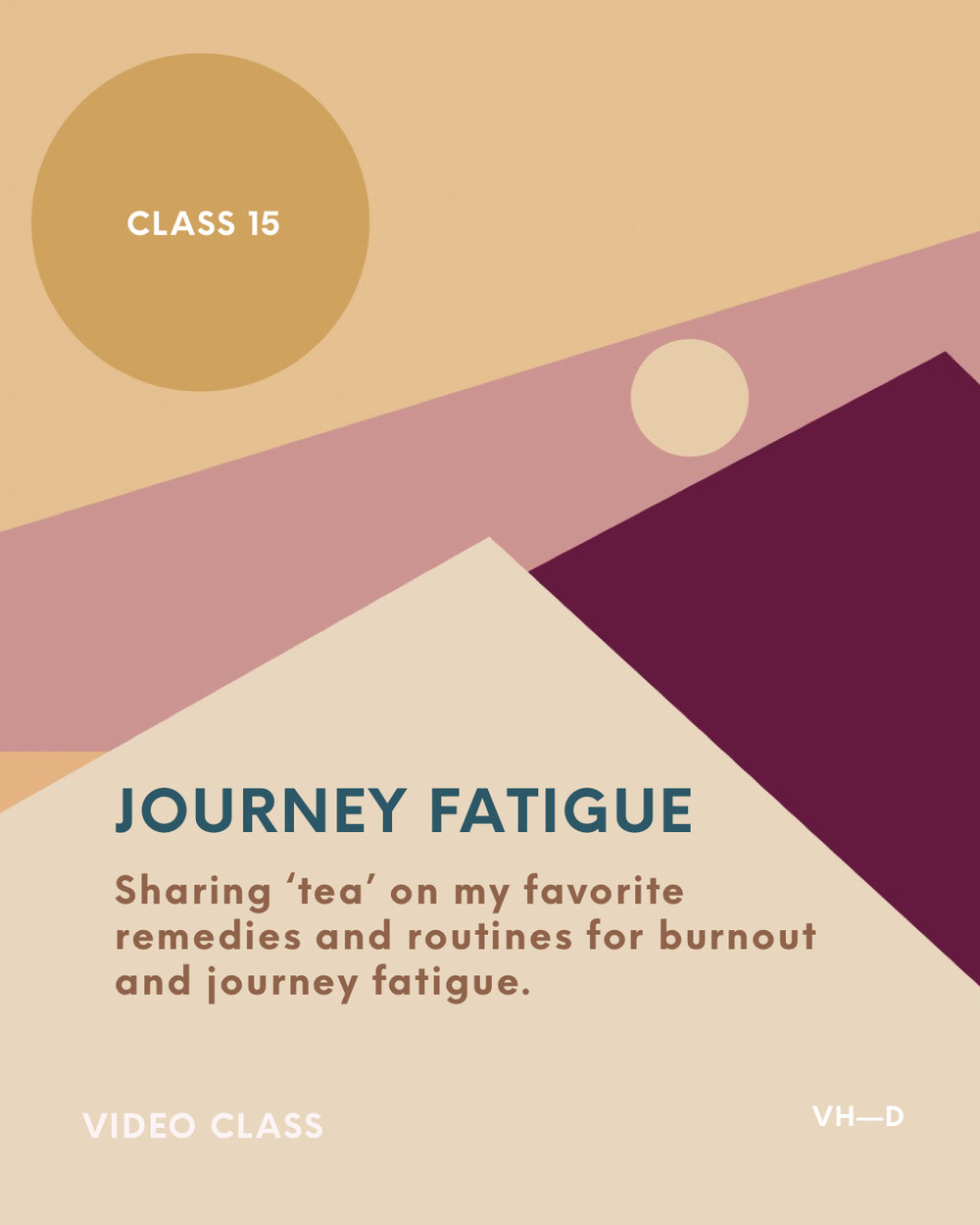 Subject 15: Journey Fatigue - With all we do, give, take on, and experience on our journey, fatigue can, and often will set in from time to time. In extreme cases, it can settle in for way longer than expected and we can become stuck with it. Until that is, we vibrate it out of our lives.I've learned that journey fatigue is also a way of our process slowing us down to pay attention and go deeper into ourselves. This can look like, and be the purpose of, a number of things. We'll be exploring through this topic in class 15, and I'll be sharing 'all the tea' my favorite go-to remedies and routines for combating and honoring journey fatigue.More in class!