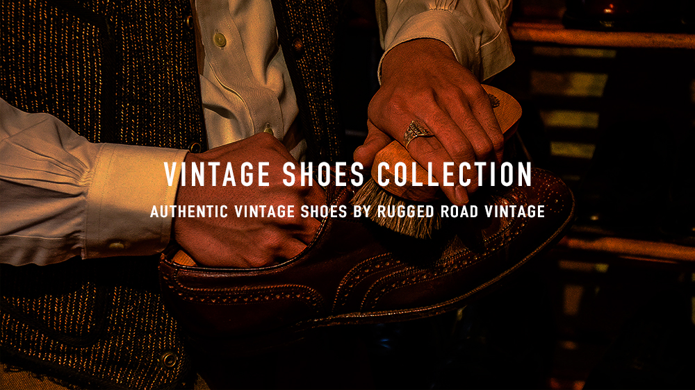VINTAGE SHOES    AUTHENTIC, CLASSIC, TRADITIONAL   check here