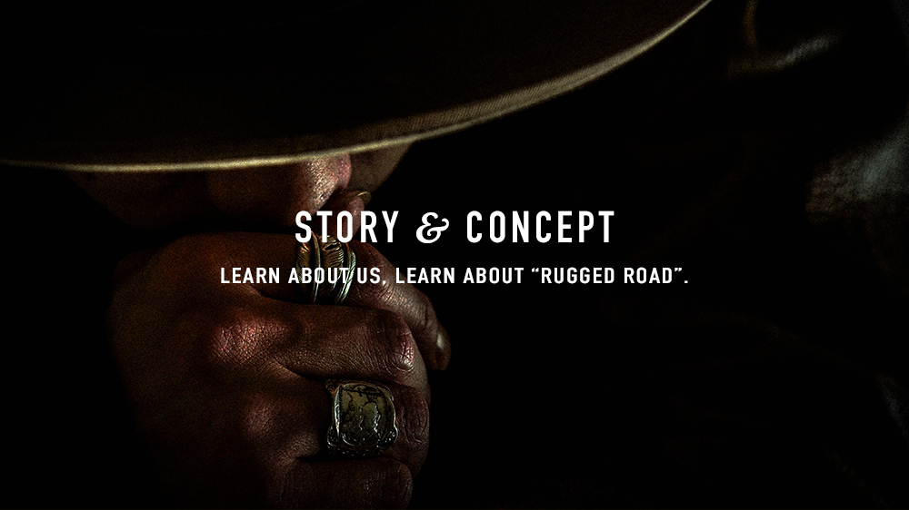 "STORY & CONCEPT   LEARN ABOUT ""RUGGED ROAD""   check here"