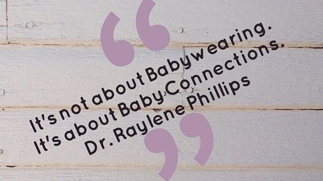 It's not about Babywearing. It's about Baby Connections! ~ Dr. Raylene Phillips (Bond Conference 2016)