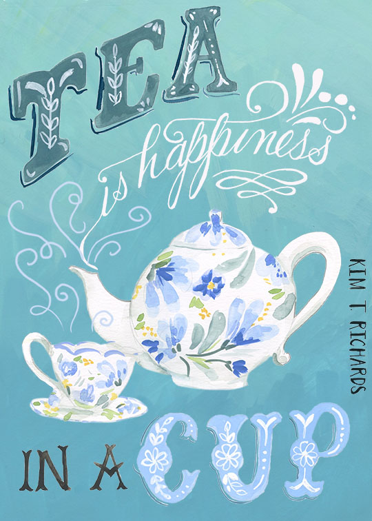 Tea is Happiness. Greeting card design - copyright 2016 Kim T. Richards