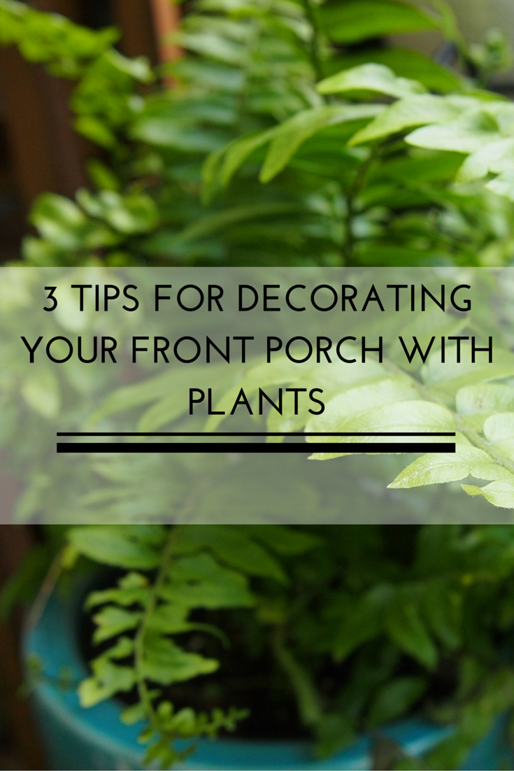 Remember it is the first thing your visitors will see when they come to your home here are 3 easy tips for decorating your front porch with plants